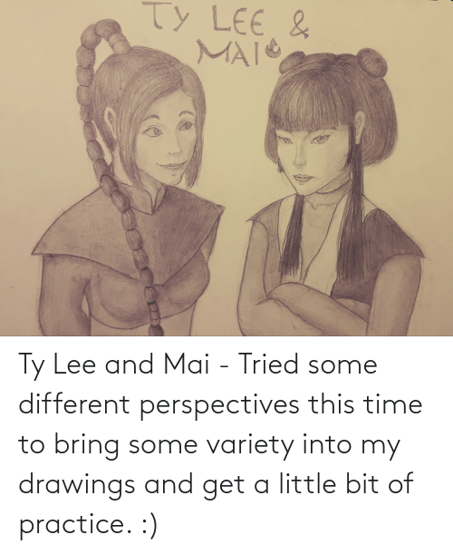 Drawings: Ty Lee and Mai - Tried some different perspectives this time to bring some variety into my drawings and get a little bit of practice. :)
