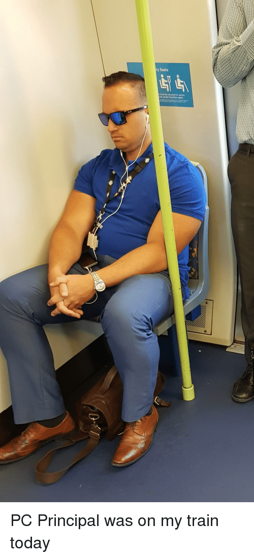 Pc Principal: ty Seats  must be vacated for use b  cial needs Penalties opply PC Principal was on my train today