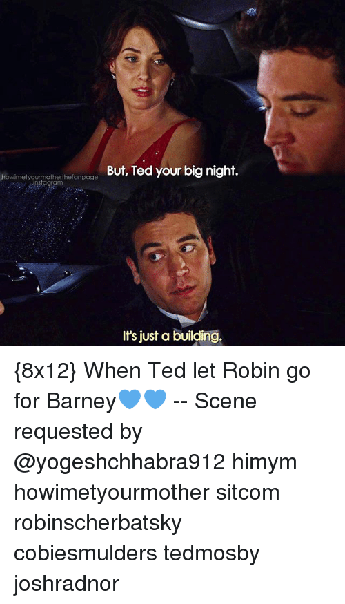 Barney, Memes, and Ted: tyeumotherhelonpage But, Ted your big night.  It's just a building. {8x12} When Ted let Robin go for Barney💙💙 -- Scene requested by @yogeshchhabra912 himym howimetyourmother sitcom robinscherbatsky cobiesmulders tedmosby joshradnor