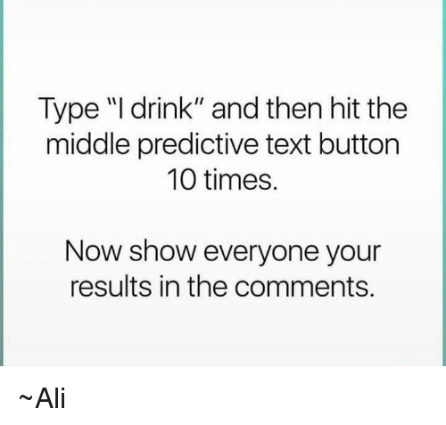 Type I Drink and Then Hit the Middle Predictive Text Button