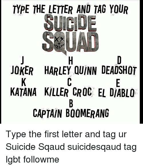 Killer Croc: TYPE THE LETTER AND TAG YOUR  SUICIDE  JOKER HARLEY QUINN DEADSHOT  KATANA KILLER CROC EL DIABLO  CAPTAIN BOOMERANG Type the first letter and tag ur Suicide Sqaud suicidesqaud tag lgbt followme