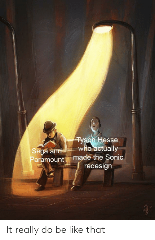 paramount: Tyson Hesse,  who actually  made the Sonic  redesign  Sega and  Paramount It really do be like that