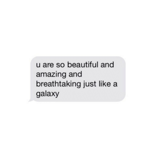 Beautiful, Amazing, and Galaxy: u are so beautiful and  amazing and  breathtaking just like a  galaxy