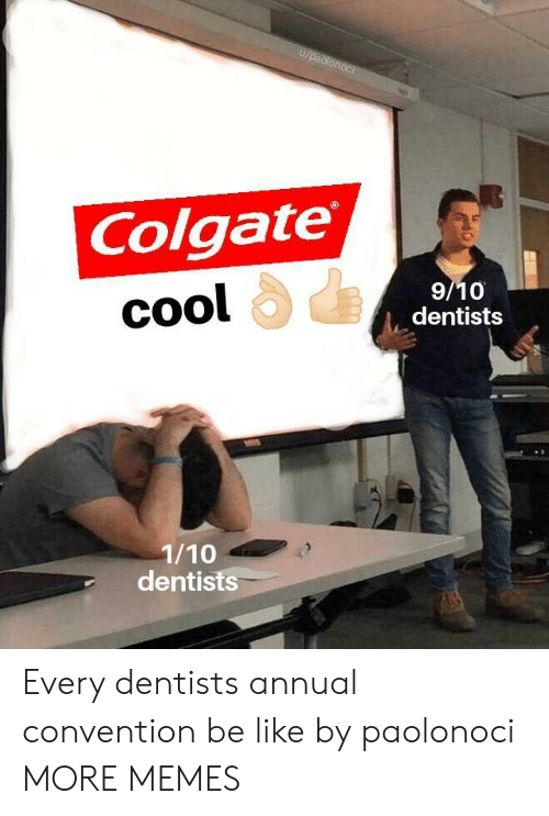 convention: U/paclonoc  Colgate  9/10  dentists  cool  сool  1/10  dentists Every dentists annual convention be like by paolonoci MORE MEMES