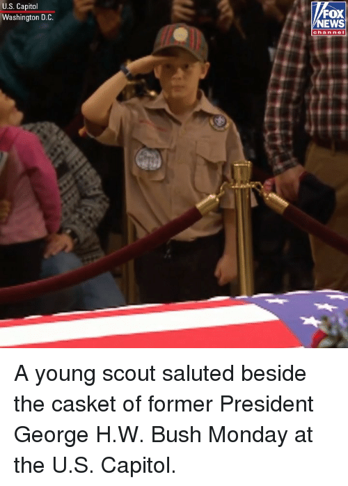George H. W. Bush: U.S. Capitol  Washington D.C.  FOX  NEWS  chan nel A young scout saluted beside the casket of former President George H.W. Bush Monday at the U.S. Capitol.