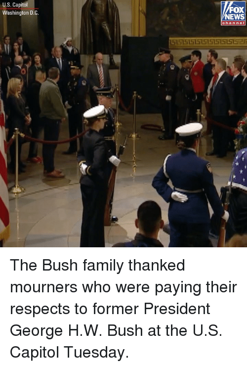 Family, Memes, and News: U.S. Capitol  Washington D.C  FOX  NEWS  channel The Bush family thanked mourners who were paying their respects to former President George H.W. Bush at the U.S. Capitol Tuesday.