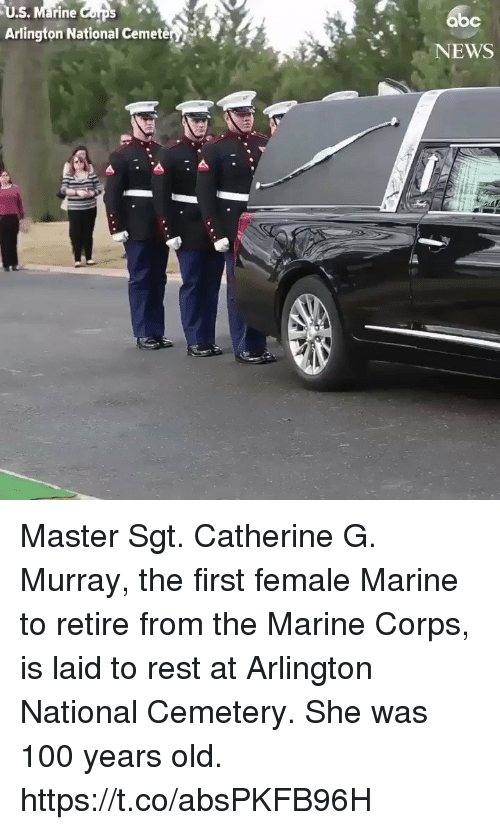 Anaconda, Memes, and News: U.S. Marine Cups  Arlington National Cemete  bc  NEWS Master Sgt. Catherine G. Murray, the first female Marine to retire from the Marine Corps, is laid to rest at Arlington National Cemetery. She was 100 years old. https://t.co/absPKFB96H