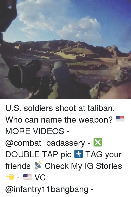 taliban: U.S. soldiers shoot at taliban. Who can name the weapon? 🇺🇸MORE VIDEOS - @combat_badassery - ❎ DOUBLE TAP pic 🚹 TAG your friends 📡 Check My IG Stories👈 - 🇺🇸 VC: @infantry11bangbang -