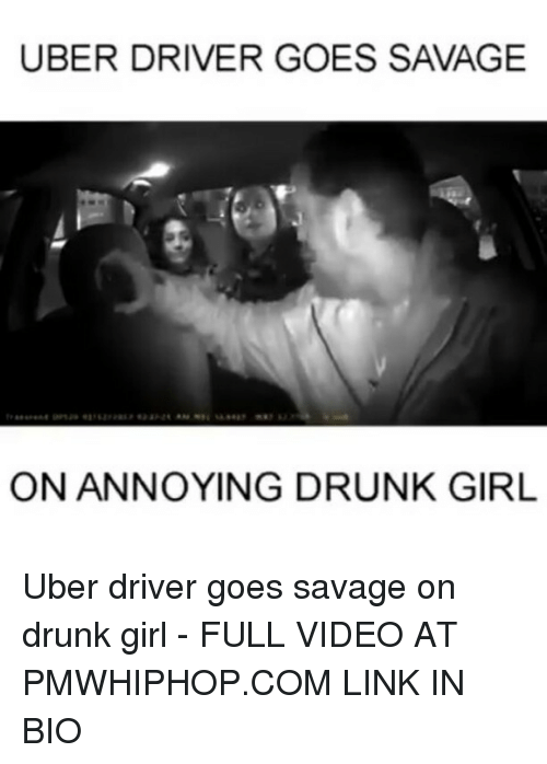 Drunks Girls: UBER DRIVER GOES SAVAGE  ON ANNOYING DRUNK GIRL Uber driver goes savage on drunk girl - FULL VIDEO AT PMWHIPHOP.COM LINK IN BIO