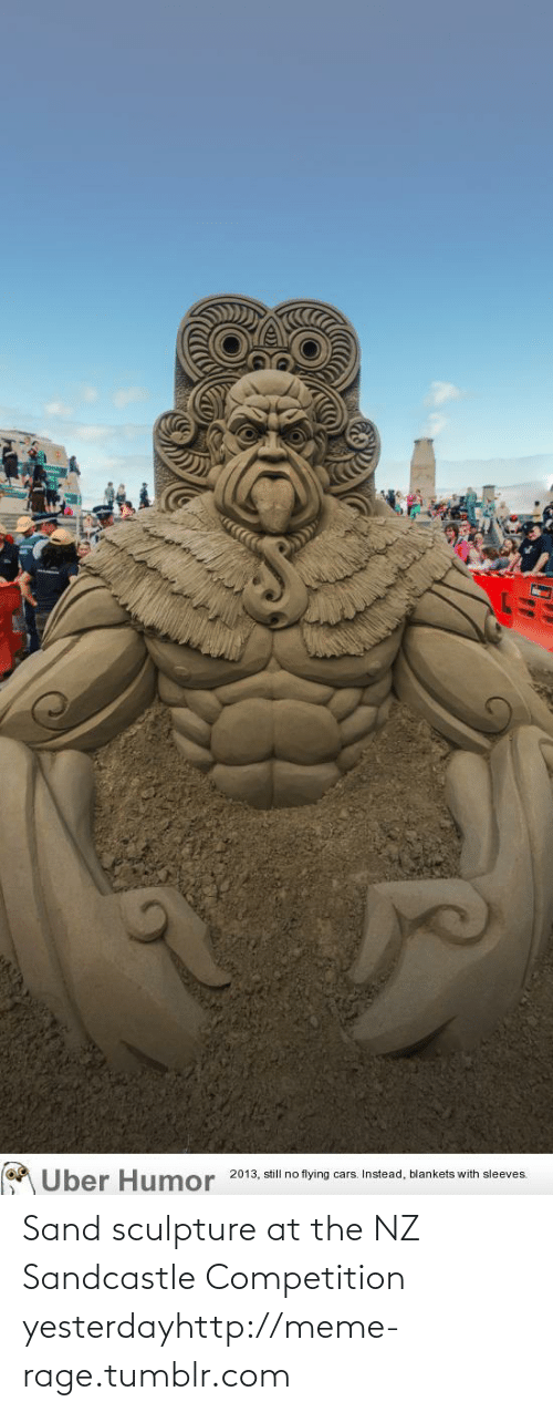 Sandcastle: Uber Humor  2013, still no flying cars. Instead, blankets with sleeves. Sand sculpture at the NZ Sandcastle Competition yesterdayhttp://meme-rage.tumblr.com