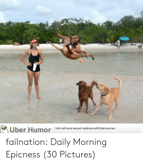 Tumblr, Uber, and Blog: Uber Humor i  I did not have sexual relations with that woman failnation:  Daily Morning Epicness (30 Pictures)