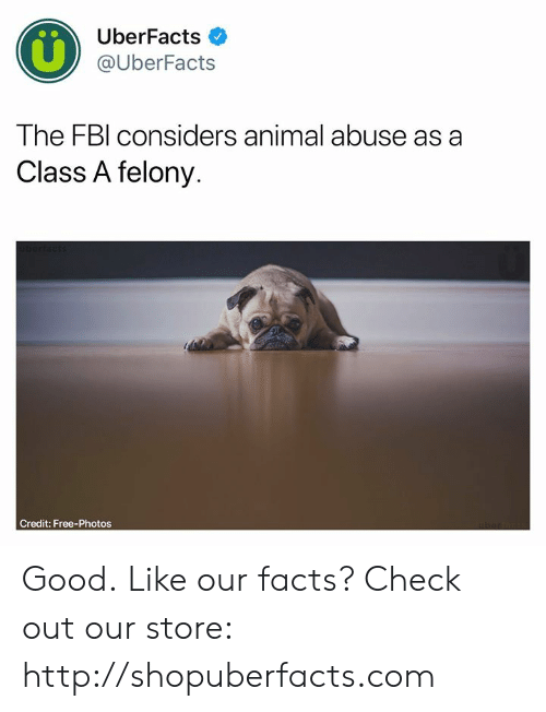 Fbl: UberFacts  @UberFacts  The FBl considers animal abuse as a  Class A felony.  Credit: Free-Photos Good.  Like our facts? Check out our store: http://shopuberfacts.com