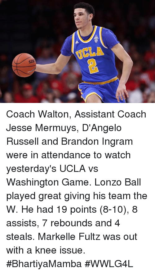 brandon ingram: UCLA Coach Walton, Assistant Coach Jesse Mermuys, D'Angelo Russell and Brandon Ingram were in attendance to watch yesterday's UCLA vs Washington Game.  Lonzo Ball played great giving his team the W. He had 19 points (8-10), 8 assists, 7 rebounds and 4 steals.  Markelle Fultz was out with a knee issue.  #BhartiyaMamba #WWLG4L