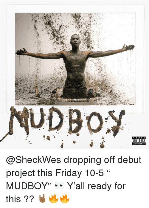 """Ready For This: UDBO  PARENTAL  ADVISORY  EXPLICIT CONTENT @SheckWes dropping off debut project this Friday 10-5 """" MUDBOY"""" 👀 Y'all ready for this ?? 🤘🏾🔥🔥"""