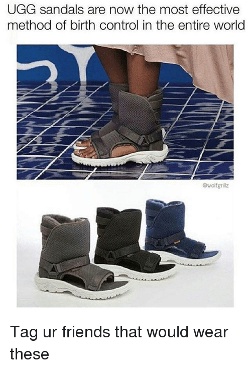 methodical: UGG sandals are now the most effective  method of birth control in the entire world  wolfgrillz Tag ur friends that would wear these