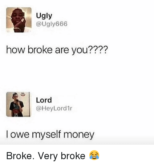 Memes, Money, and Ugly: Ugly  @Ugly666  how broke are you????  Lord  @HeyLord1r  l owe myself money Broke. Very broke 😂