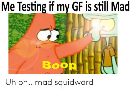 Oh: Uh oh.. mad squidward