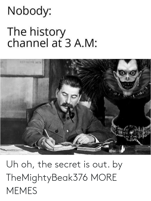 secret: Uh oh, the secret is out. by TheMightyBeak376 MORE MEMES