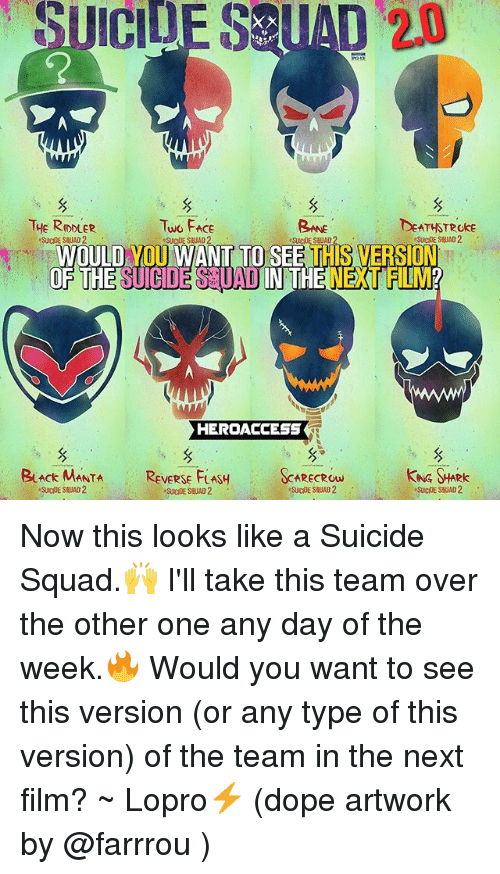 two faces: UICIDE  SEUAD  20  THE RDDLER  SUICIDE SHUAD 2  Two FAce  Bne  DEATHSTROke  WOULD YOU WANT TO SEE THIS VERSION  GDE SUAD IN THE NEXT FLM  HERDACCESS  BuAck MANTA REVERSE FLASSARECRow  KNG HARK Now this looks like a Suicide Squad.🙌 I'll take this team over the other one any day of the week.🔥 Would you want to see this version (or any type of this version) of the team in the next film? ~ Lopro⚡️ (dope artwork by @farrrou )