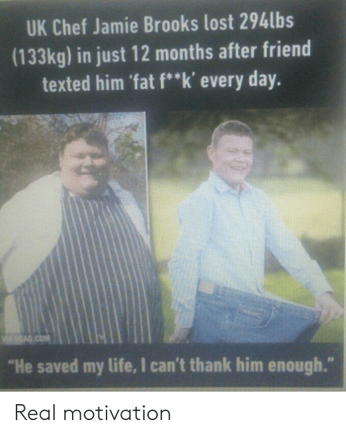 """brooks: UK Chef Jamie Brooks lost 294lbs  (133kg) in just 12 months after friend  texted him 'fat f""""k' every day.  """"He saved my life, I can't thank him enough."""" Real motivation"""