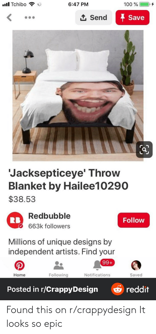 Redbubble: ull Tchibo  6:47 PM  100 %  I Save  1 Send  'Jacksepticeye' Throw  Blanket by Hailee10290  $38.53  Redbubble  RB  Follow  663k followers  Millions of unique designs by  independent artists. Find your  99+  Home  Following  Notifications  Saved  O reddit  Posted in r/CrappyDesign Found this on r/crappydesign It looks so epic