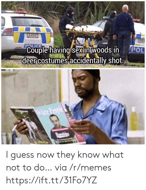 woods: ULR297  GBB4  POLICE  Couple having sex in woods in  deer costumes accidentally shot  POL  White People  Bonabls I guess now they know what not to do… via /r/memes https://ift.tt/31Fo7YZ