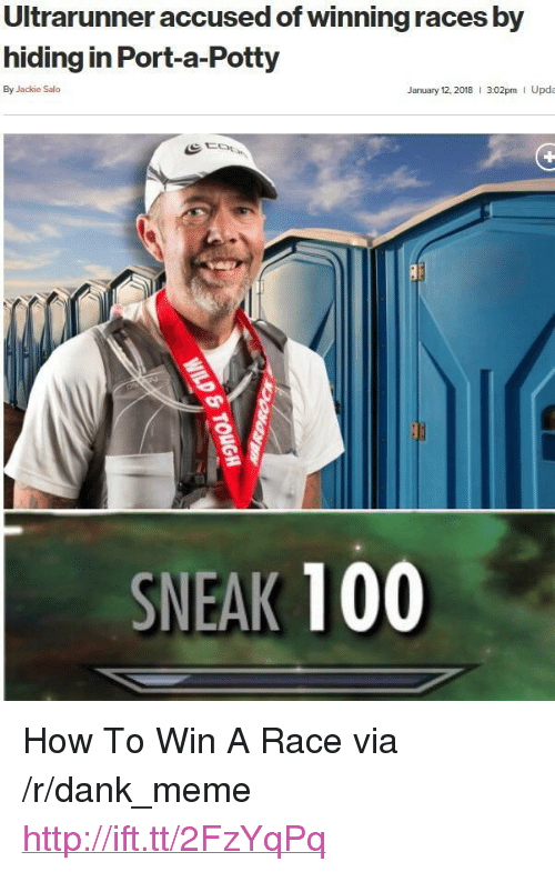 "Anaconda, Dank, and Meme: Ultrarunner accused of winning races by  hiding in Port-a-Potty  By Jackie Salo  January 12. 2018  3:02pm I Upda  SNEAK 100 <p>How To Win A Race via /r/dank_meme <a href=""http://ift.tt/2FzYqPq"">http://ift.tt/2FzYqPq</a></p>"