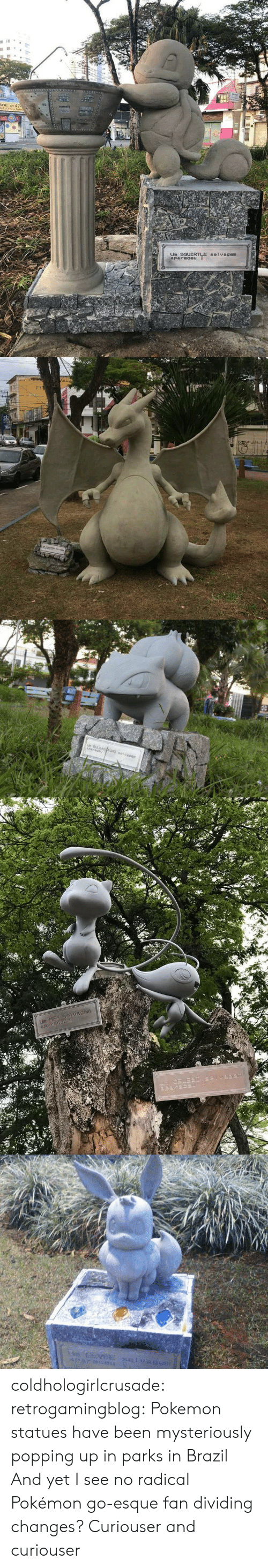 Pokemon, Tumblr, and Blog: Um 9GUI coldhologirlcrusade:  retrogamingblog:  Pokemon statues have been mysteriously popping up in parks in Brazil  And yet I see no radical Pokémon go-esque fan dividing changes? Curiouser and curiouser