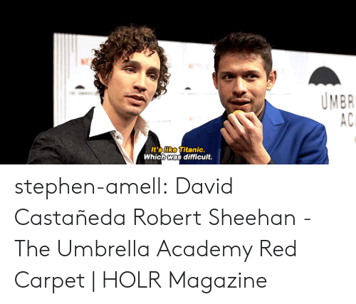 Stephen, Target, and Titanic: UMBR  AC  It's like Titanic.  Which was difficult. stephen-amell:  David Castañeda  Robert Sheehan - The Umbrella Academy Red Carpet | HOLR Magazine