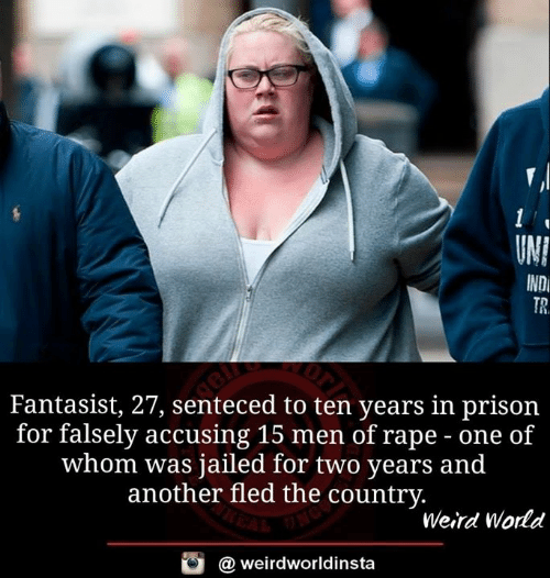Memes, Weird, and Prison: UN  IND  TR.  Fantasist, 27, senteced to ten years in prison  for falsely accusing 15 men of rape - one of  whom was jailed for two years and  another fled the country.  Weird World  weirdworldinsta