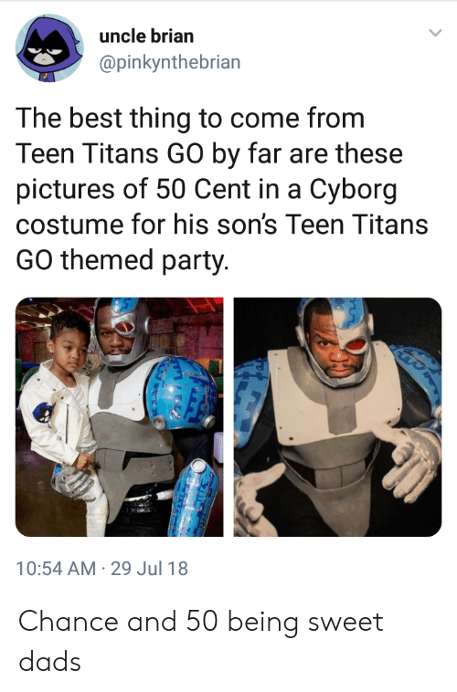 Teen Titans: uncle brian  @pinkynthebrian  lar  The best thing to come from  Teen Titans GO by far are these  pictures of 50 Cent in a Cyborg  costume for his son's Teen Titans  GO themed party.  10:54 AM-29 Jul 18 Chance and 50 being sweet dads