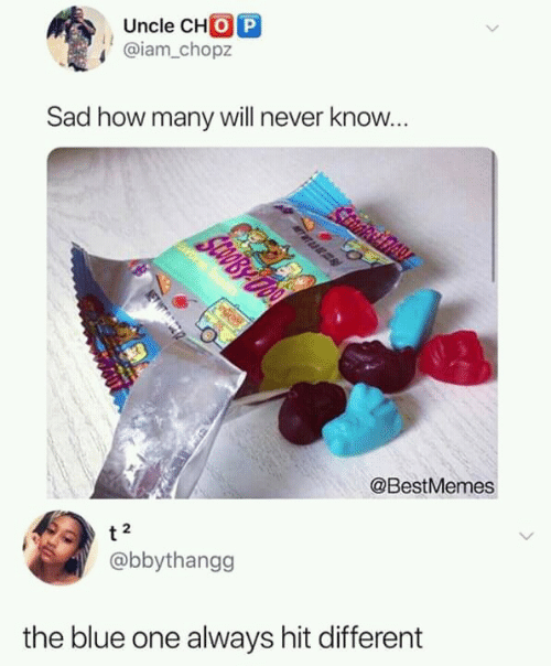 Blue, Sad, and Never: Uncle CHO P  @iam.chopz  Sad how many will never know.  @BestMemes  2  @bbythangg  the blue one always hit different