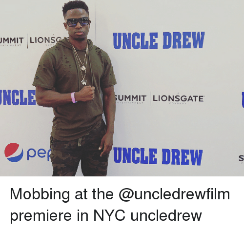 Memes, Lions, and 🤖: UNCLE DREW  MMIT LIONS  ERTAINMENT  COM  INCLE  UMMIT LIONSGATE  NTERTAINMENT  COMPANY  UNCLE DREW Mobbing at the @uncledrewfilm premiere in NYC uncledrew