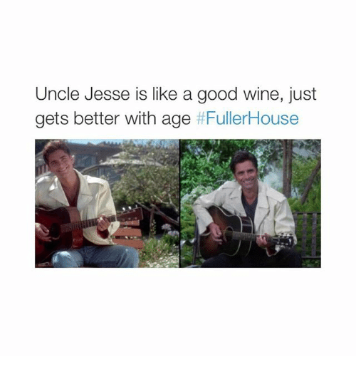 uncle jesse: Uncle Jesse is like a good wine, just  gets better with age