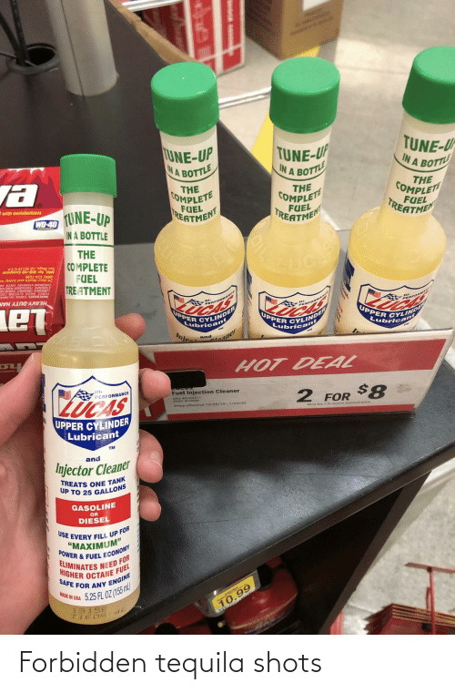 """Octane: UNE-UP  NA BOTTLE  TUNE-U  IN A BOTT  TUNE-U  IN A BOTTL  THE  THE  COMPLET  THE  COMPLETE  FUEL  TREATMEN  COMPLETE  FUEL  REATMENT  with moisturizers  TUNE-UP  FUEL  TREATMEN  WD-40  IN A BOTTLE  THE  COMPLETE  San Diego, CA 92110 USA  Mfd, for Wo-40 Company  (888) 324-7596  FUEL  CHROMILIM HYDROKIDE GREEN DE  ETIOWONATE PENIASODUM PENTETATE  CARBONATE IRAGRANCE SODIM  24-Hour Health and Salety In  TREATMENT  PUMICE WATER GLYCERIN COC  INGREDIENIS SODIUM TALLOWAT  HEAVY-DUTY HAN  HIFORMANCE  HI-  HI-  UPPER CYLINDER  Lubricant  PERFORM  ZINDE  Lubrican  VLINDE  icant  UPPER CYLI  UPPER CYLI  Lubric  Injes  and  HOT DEAL  LicAs  HI.  PERFORMANCE  Fuel Injection Cleaner  2 FOR $8  B0103311  SKU no20  PART  Price effective 12/29/19-1/25/20  Must uy 2 to iceive dao nt tce  UPPER CYLINDER  Lubricant  TM  and  Injector Cleaner  TREATS ONE TANK  UP TO 25 GALLONS  GASOLINE  OR  DIESEL  USE EVERY FILL UP FOR  """"MAXIMUM""""  POWER & FUEL ECONOMY  ELIMINATES NEED FOR  HIGHER OCTANE FUEL  SAFE FOR ANY ENGINE  5.25 FL OZ (155ml)  MADE IN USA  10.99 Forbidden tequila shots"""