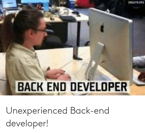 developer: Unexperienced Back-end developer!
