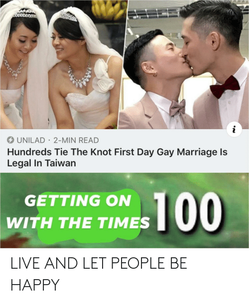 taiwan: UNILAD 2-MIN READ  Hundreds Tie The Knot First Day Gay Marriage ls  Legal In Taiwan  GETTING ON  WITH THE TIMES LIVE AND LET PEOPLE BE HAPPY