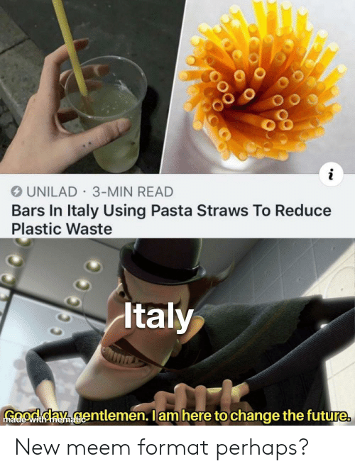 unilad: UNILAD 3-MIN READ  Bars In Italy Using Pasta Straws To Reduce  Plastic Waste  Italy  GOodday gentlemen. Iam here to change the future  ith memati New meem format perhaps?