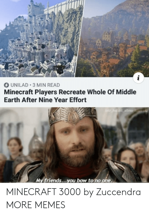 middle earth: UNILAD 3 MIN READ  Minecraft Players Recreate Whole Of Middle  Earth After Nine Year Effort  otr habbit silmarn  My friends...you bow to no one MINECRAFT 3000 by Zuccendra MORE MEMES