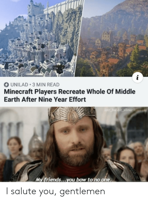 middle earth: UNILAD 3 MIN READ  Minecraft Players Recreate Whole Of Middle  Earth After Nine Year Effort  otr habbit silmarn  My friends...you bow to no one I salute you, gentlemen