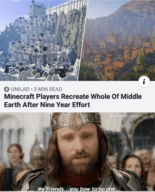 my friends you bow to no one: UNILAD 3 MIN READ  Minecraft Players Recreate Whole Of Middle  Earth After Nine Year Effort  lotrhabbit ellmariten  My friends...you bow to no one