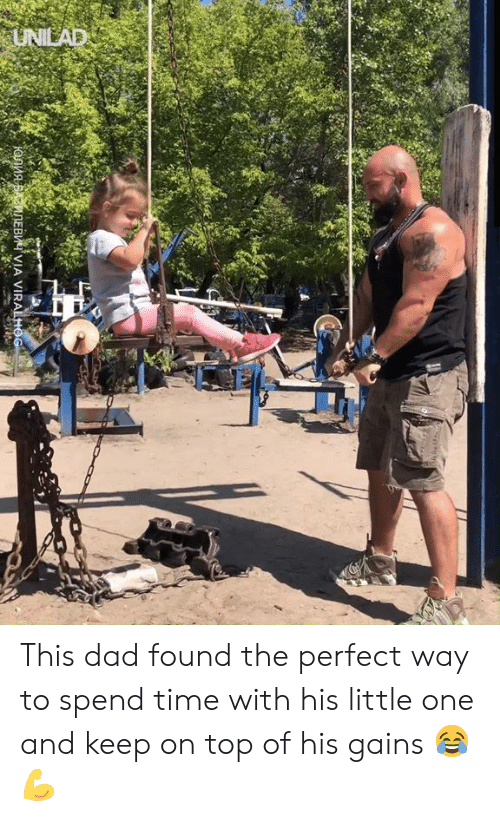 gains: UNILAD  IONnABANEB VIA VIRALHOG This dad found the perfect way to spend time with his little one and keep on top of his gains 😂💪