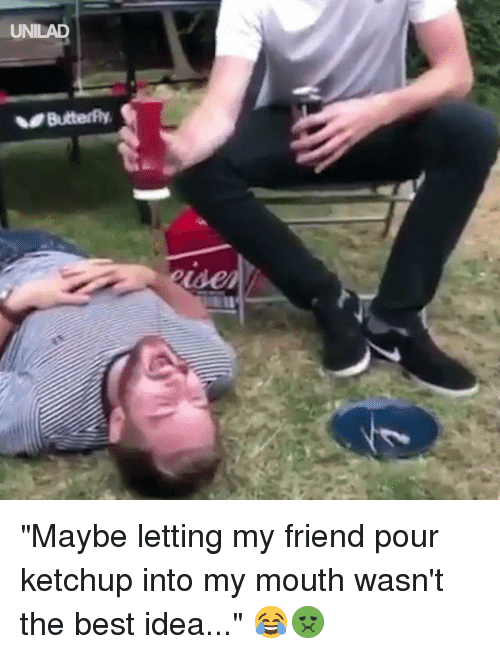 "Dank, Best, and 🤖: UNILAD ""Maybe letting my friend pour ketchup into my mouth wasn't the best idea..."" 😂🤢"