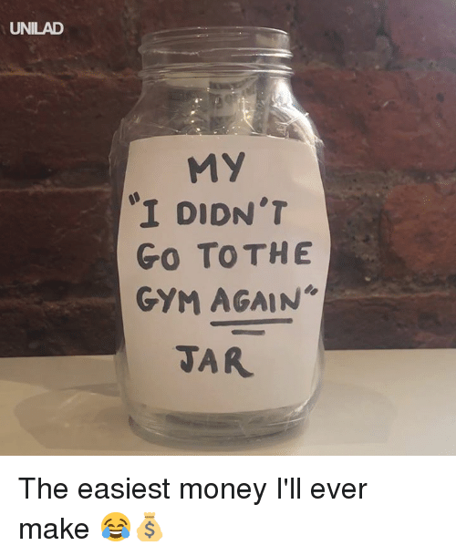 Dank, Gym, and Money: UNILAD  MY  I DIDN'T  Go To THE  GYM AGAIN  TAR The easiest money I'll ever make 😂💰