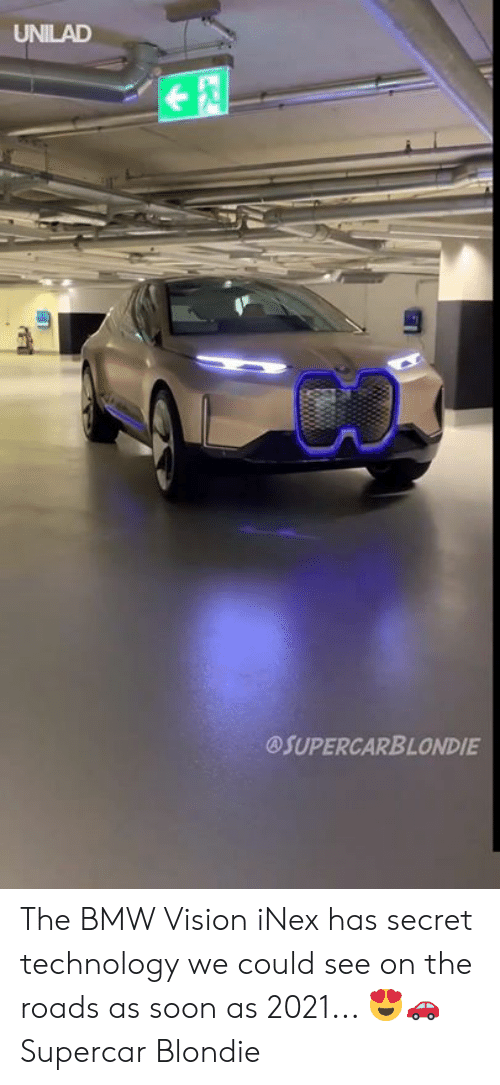 Bmw, Dank, and Soon...: UNILAD  @SUPERCARBLONDIE The BMW Vision iNex has secret technology we could see on the roads as soon as 2021... 😍🚗  Supercar Blondie