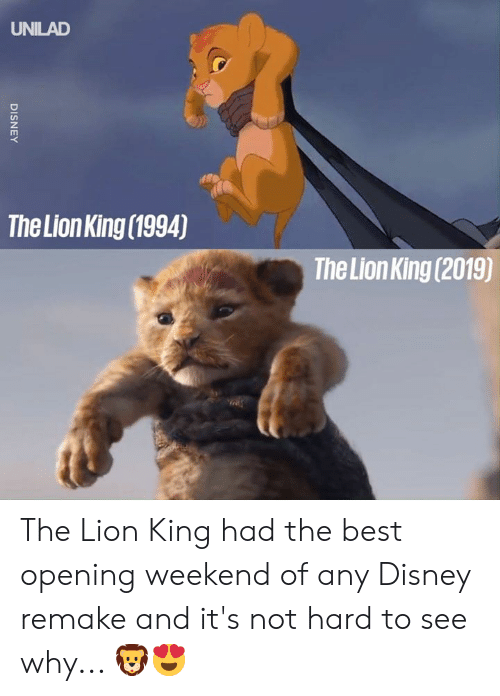 The Lion King: UNILAD  The Lion King (1994)  The Lion King (2019)  DISNEY The Lion King had the best opening weekend of any Disney remake and it's not hard to see why... 🦁😍
