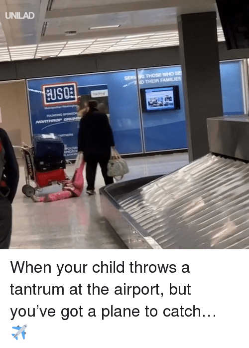 tantrum: UNILAD  THEIR F When your child throws a tantrum at the airport, but you've got a plane to catch… ✈️