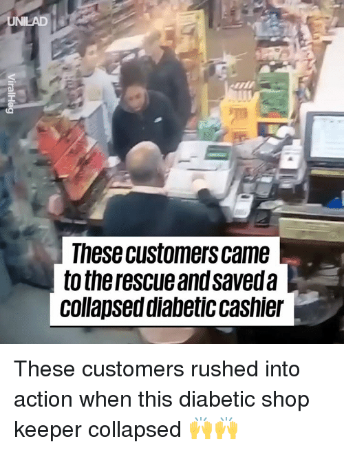 Dank, 🤖, and Shop: UNILAD  These customers came  to the rescue and saveda  collapsed diabetic cashier These customers rushed into action when this diabetic shop keeper collapsed 🙌🙌