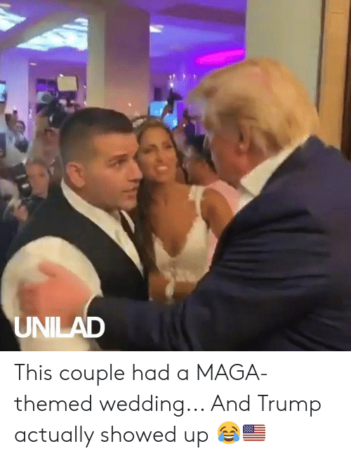 Dank, Trump, and Wedding: UNILAD This couple had a MAGA-themed wedding... And Trump actually showed up 😂🇺🇸