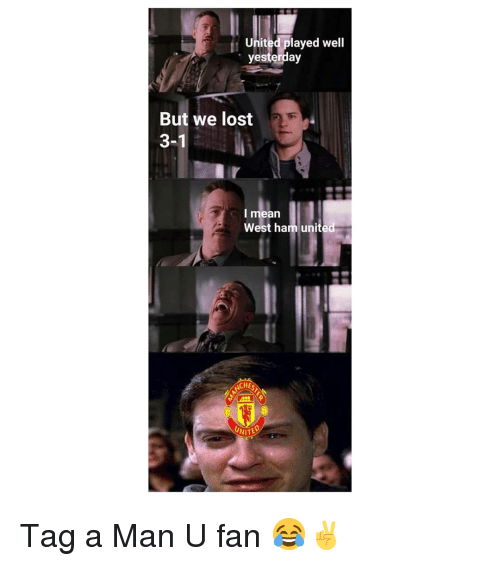 Memes, Lost, and Mean: United played well  yesterday  But we lost  3-1  l mean  West ham unite  NITE Tag a Man U fan 😂✌